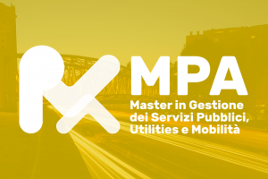MPA – Master Universitario di I Livello in Gestione dei Servizi Pubblici, Utilities e Mobilità